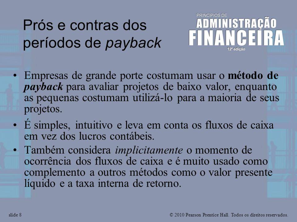 © 2010 Pearson Prentice Hall. Todos os direitos reservados.slide 8 Prós e contras dos períodos de payback Empresas de grande porte costumam usar o mét