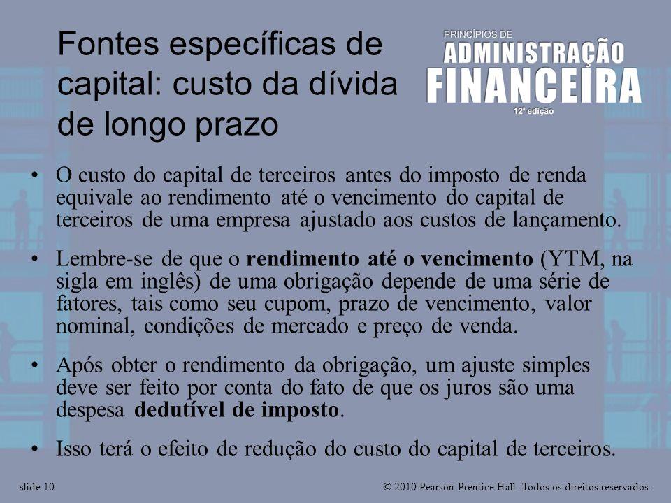 © 2010 Pearson Prentice Hall. Todos os direitos reservados.slide 10 Fontes específicas de capital: custo da dívida de longo prazo O custo do capital d