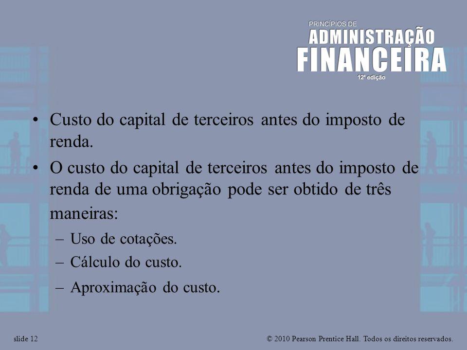 © 2010 Pearson Prentice Hall. Todos os direitos reservados.slide 12 Custo do capital de terceiros antes do imposto de renda. O custo do capital de ter