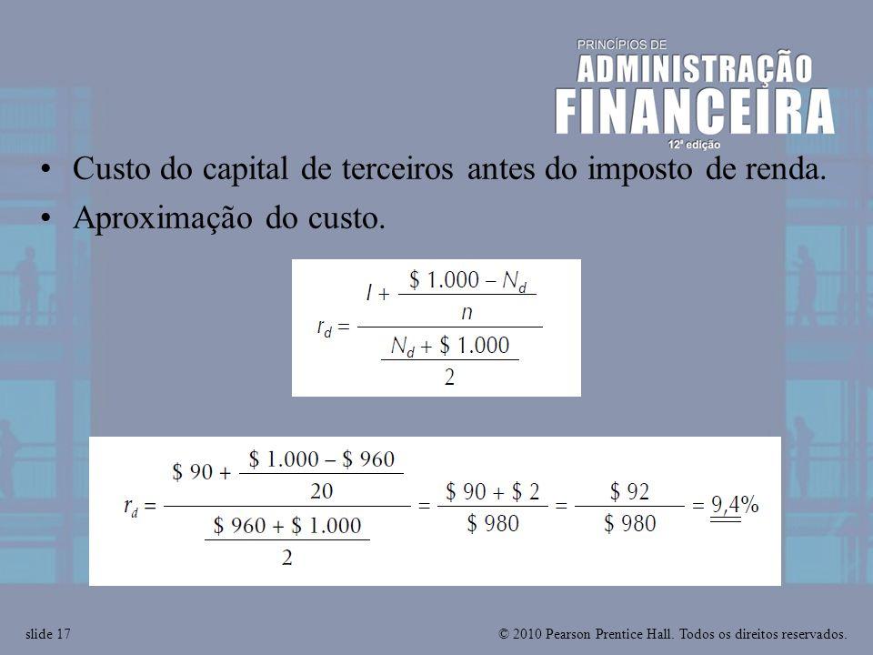 © 2010 Pearson Prentice Hall. Todos os direitos reservados.slide 17 Custo do capital de terceiros antes do imposto de renda. Aproximação do custo.