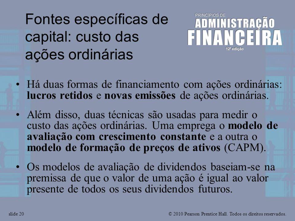 © 2010 Pearson Prentice Hall. Todos os direitos reservados.slide 20 Fontes específicas de capital: custo das ações ordinárias Há duas formas de financ