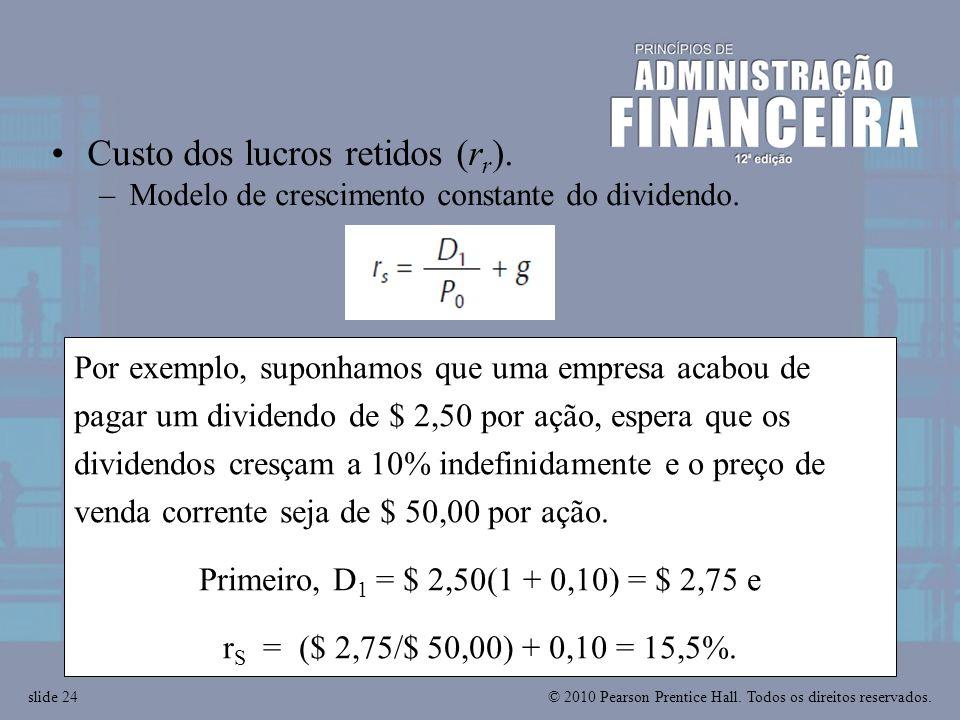 © 2010 Pearson Prentice Hall. Todos os direitos reservados.slide 24 Por exemplo, suponhamos que uma empresa acabou de pagar um dividendo de $ 2,50 por