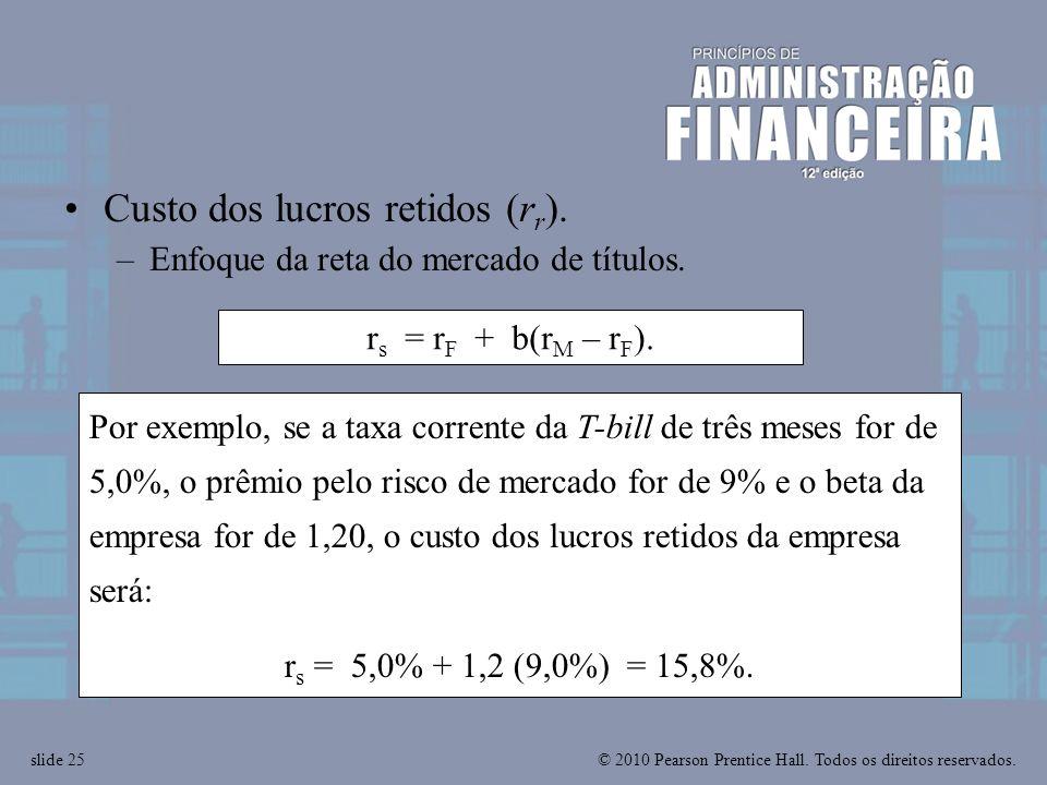 © 2010 Pearson Prentice Hall. Todos os direitos reservados.slide 25 r s = r F + b(r M – r F ). Por exemplo, se a taxa corrente da T-bill de três meses