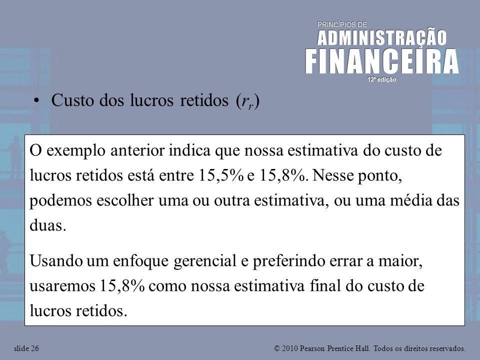 © 2010 Pearson Prentice Hall. Todos os direitos reservados.slide 26 O exemplo anterior indica que nossa estimativa do custo de lucros retidos está ent