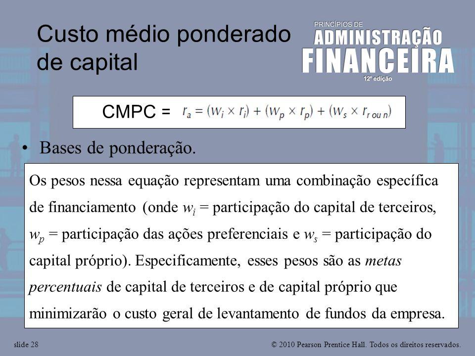 © 2010 Pearson Prentice Hall. Todos os direitos reservados.slide 28 CMPC = r a = w i r i + w p r p + w s r r or n Os pesos nessa equação representam u