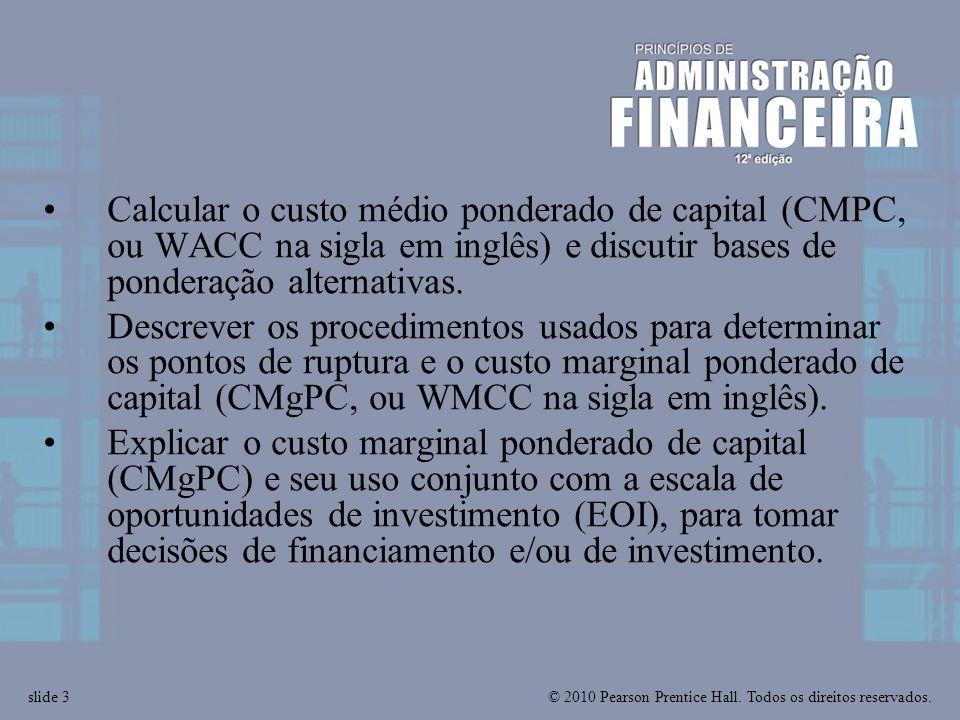 © 2010 Pearson Prentice Hall. Todos os direitos reservados.slide 3 Calcular o custo médio ponderado de capital (CMPC, ou WACC na sigla em inglês) e di