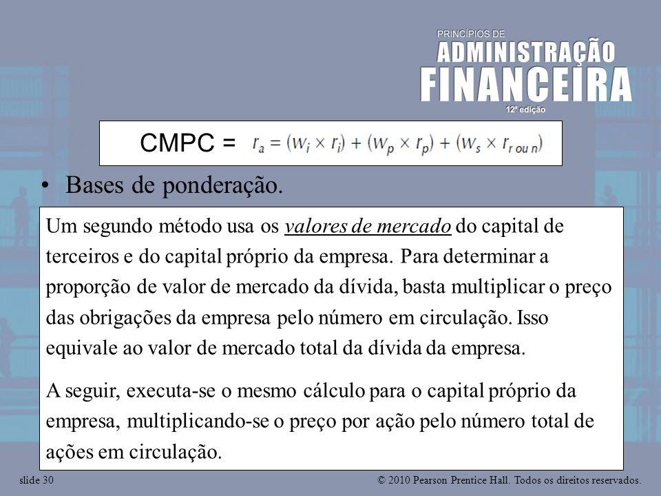 © 2010 Pearson Prentice Hall. Todos os direitos reservados.slide 30 Um segundo método usa os valores de mercado do capital de terceiros e do capital p