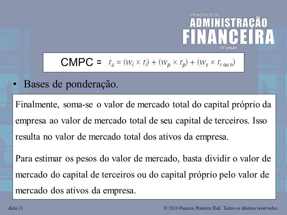 © 2010 Pearson Prentice Hall. Todos os direitos reservados.slide 31 CMPC = r a = w i r i + w p r p + w s r r or n Bases de ponderação. Finalmente, som