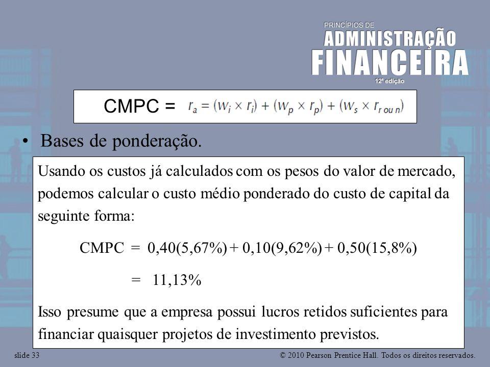 © 2010 Pearson Prentice Hall. Todos os direitos reservados.slide 33 CMPC = r a = w i r i + w p r p + w s r r or n Bases de ponderação. Usando os custo