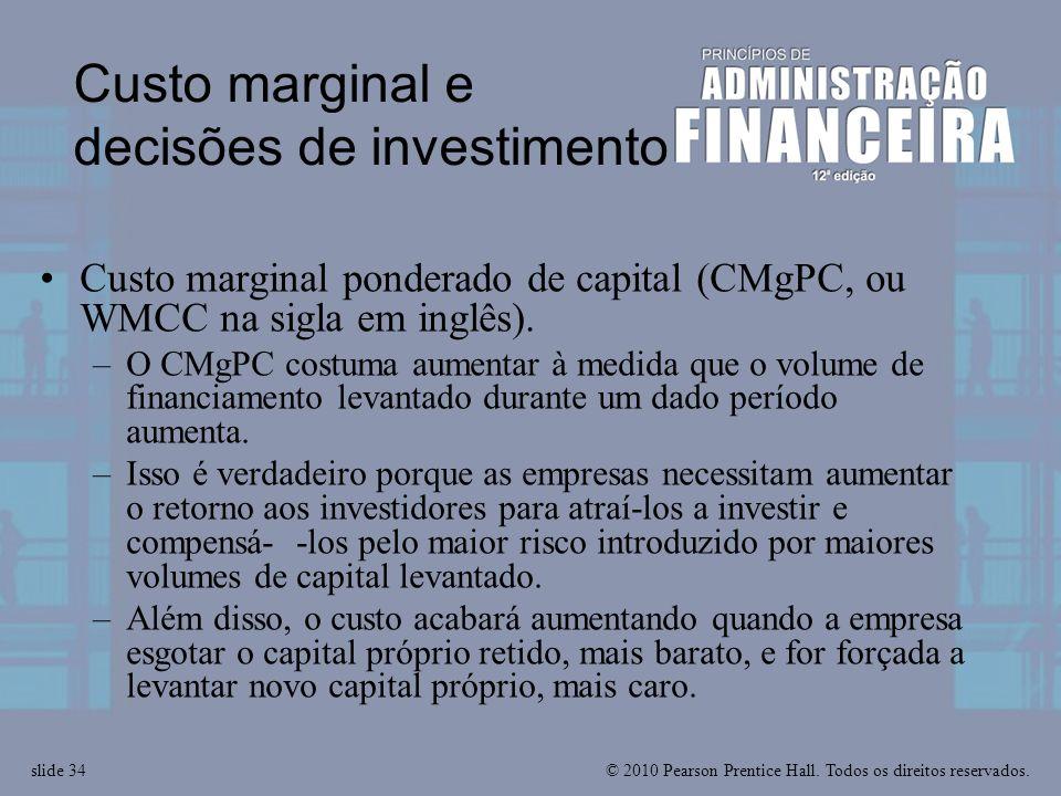 © 2010 Pearson Prentice Hall. Todos os direitos reservados.slide 34 Custo marginal e decisões de investimento Custo marginal ponderado de capital (CMg