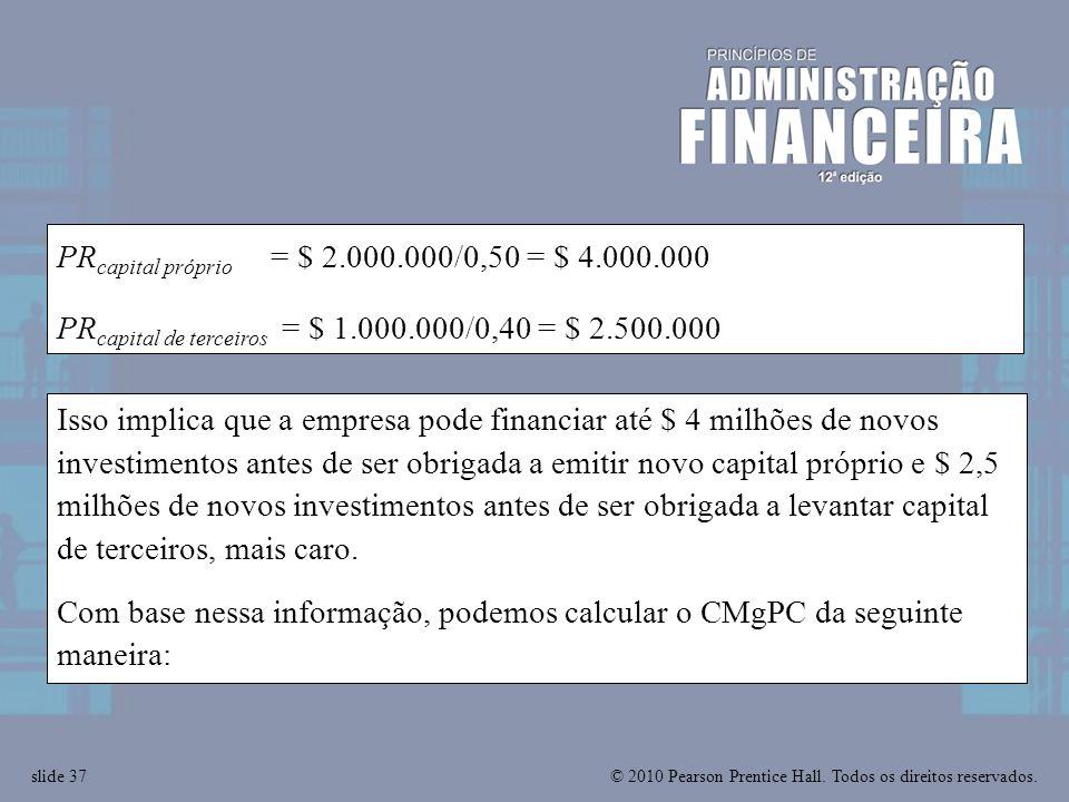 © 2010 Pearson Prentice Hall. Todos os direitos reservados.slide 37 PR capital próprio = $ 2.000.000/0,50 = $ 4.000.000 PR capital de terceiros = $ 1.