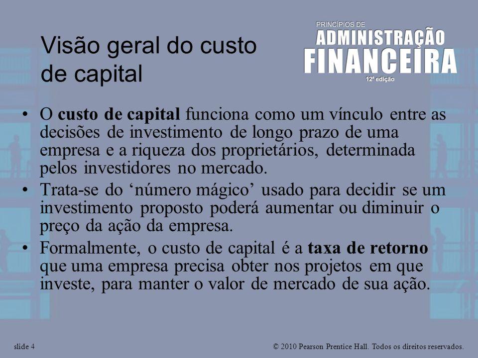 © 2010 Pearson Prentice Hall. Todos os direitos reservados.slide 4 Visão geral do custo de capital O custo de capital funciona como um vínculo entre a
