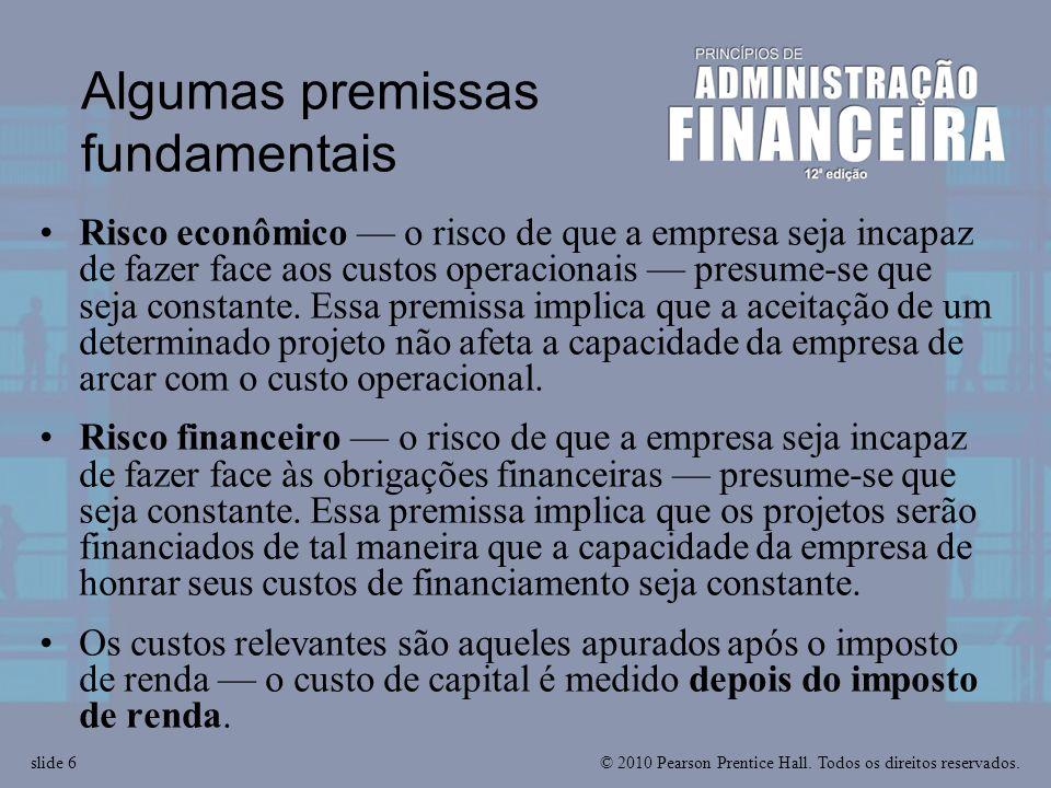 © 2010 Pearson Prentice Hall. Todos os direitos reservados.slide 6 Algumas premissas fundamentais Risco econômico o risco de que a empresa seja incapa
