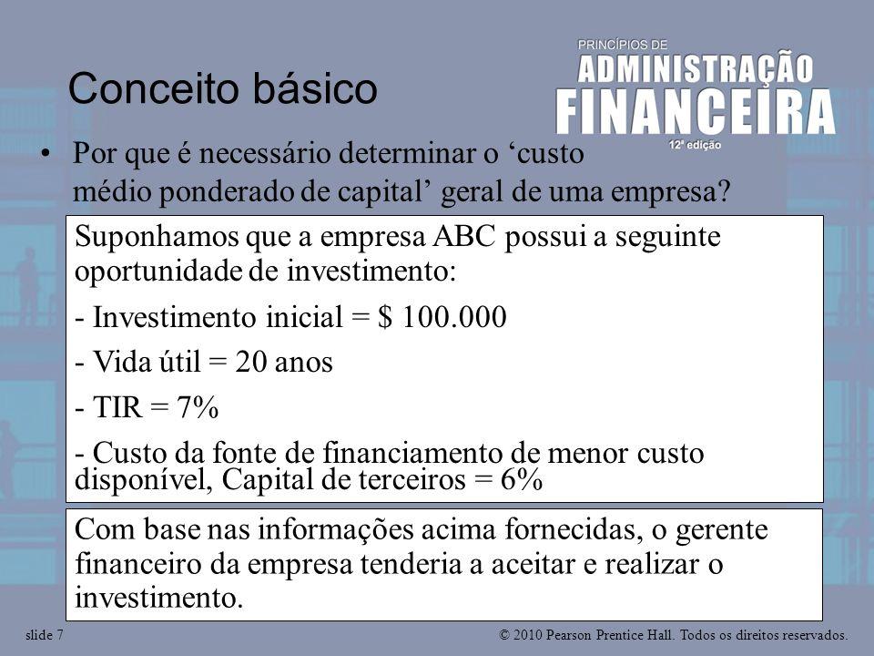 © 2010 Pearson Prentice Hall. Todos os direitos reservados.slide 7 Suponhamos que a empresa ABC possui a seguinte oportunidade de investimento: - Inve