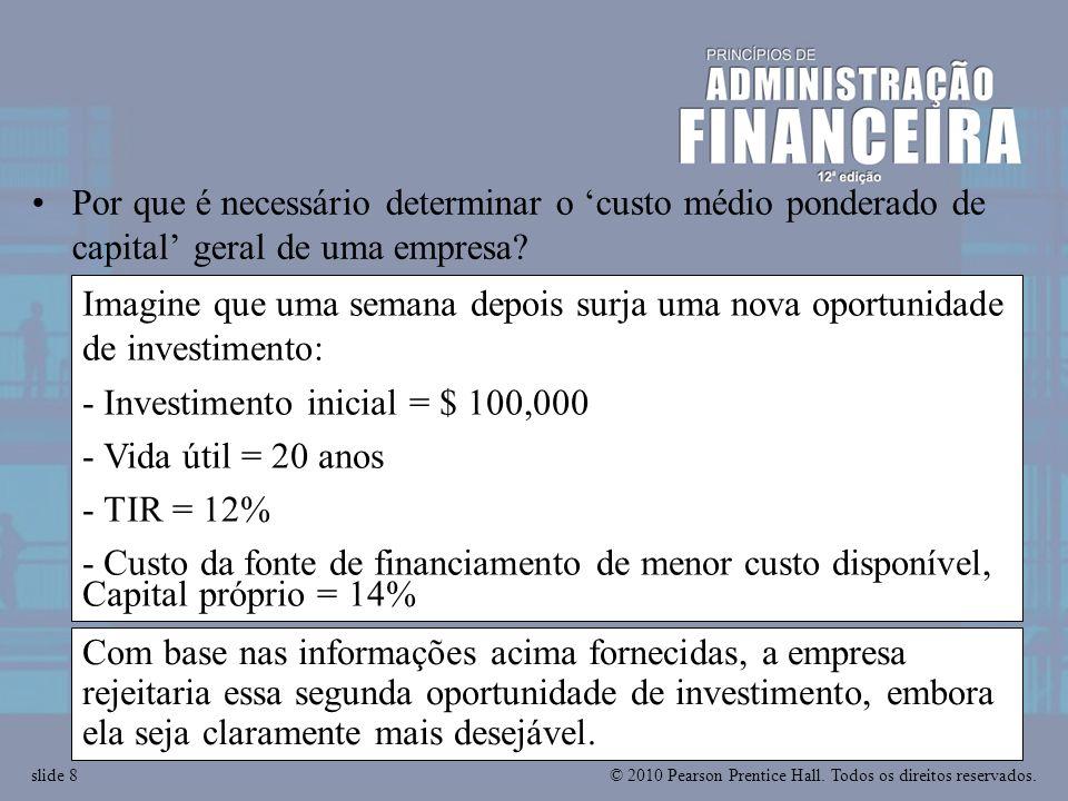 © 2010 Pearson Prentice Hall. Todos os direitos reservados.slide 8 Imagine que uma semana depois surja uma nova oportunidade de investimento: - Invest
