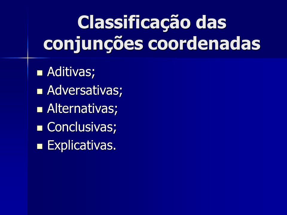 Classificação das conjunções coordenadas Aditivas; Aditivas; Adversativas; Adversativas; Alternativas; Alternativas; Conclusivas; Conclusivas; Explica