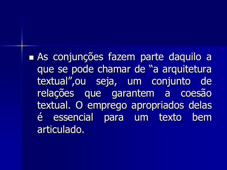 As conjunções fazem parte daquilo a que se pode chamar de a arquitetura textual,ou seja, um conjunto de relações que garantem a coesão textual. O empr