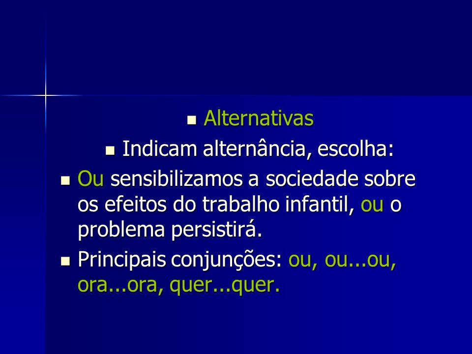 Alternativas Alternativas Indicam alternância, escolha: Indicam alternância, escolha: Ou sensibilizamos a sociedade sobre os efeitos do trabalho infan