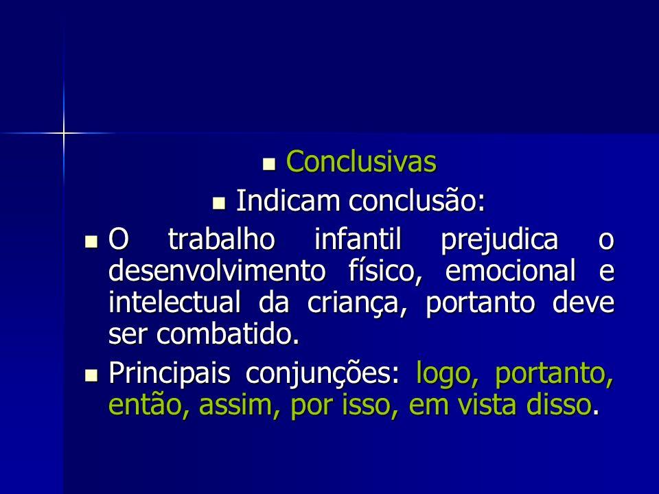 Conclusivas Conclusivas Indicam conclusão: Indicam conclusão: O trabalho infantil prejudica o desenvolvimento físico, emocional e intelectual da crian