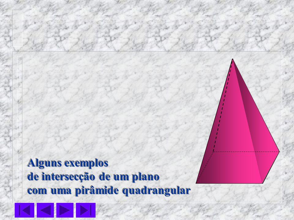 Alguns exemplos de intersecção de um plano com uma pirâmide quadrangular Alguns exemplos de intersecção de um plano com uma pirâmide quadrangular