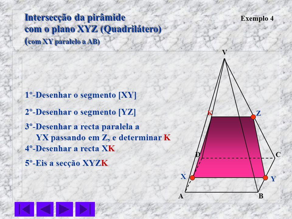VC BA D Exemplo 4 1º-Desenhar o segmento [XY] 2º-Desenhar o segmento [YZ] 3º-Desenhar a recta paralela a YX passando em Z, e determinar K YX passando