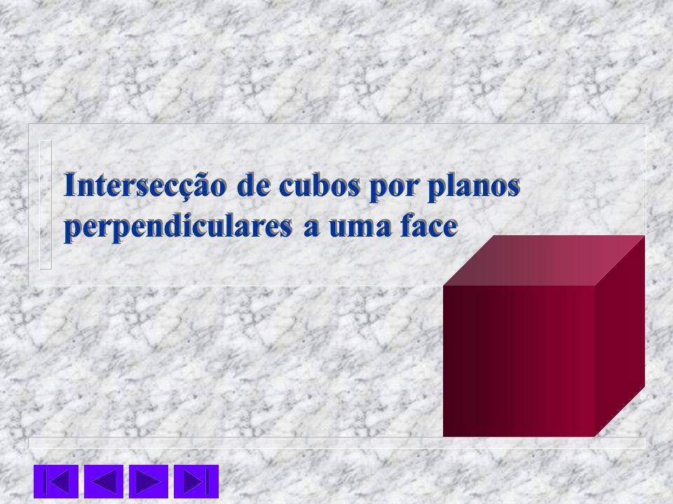 Intersecção de cubos por planos perpendiculares a uma face Intersecção de cubos por planos perpendiculares a uma face