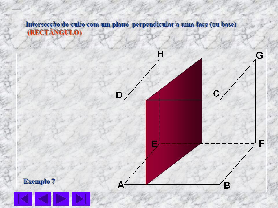 Intersecção do cubo com um plano perpendicular a uma face (ou base) (RECTÂNGULO) (RECTÂNGULO) Intersecção do cubo com um plano perpendicular a uma fac