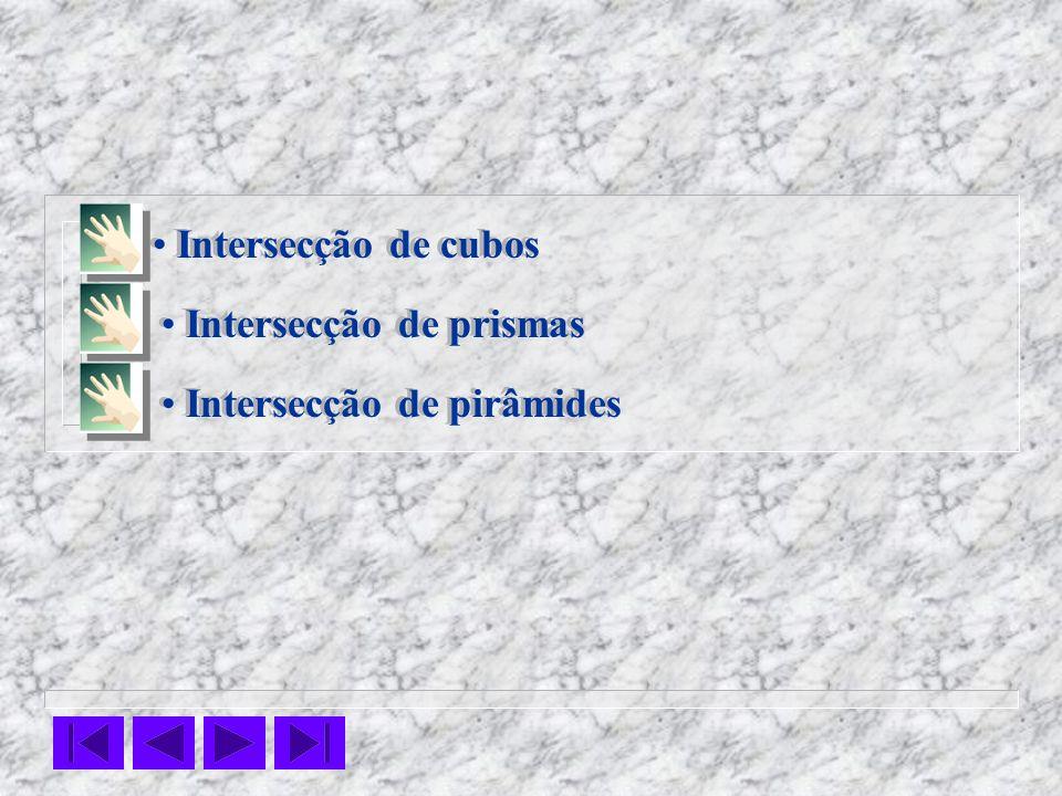 Intersecção de cubos Intersecção de pirâmides Intersecção de prismas