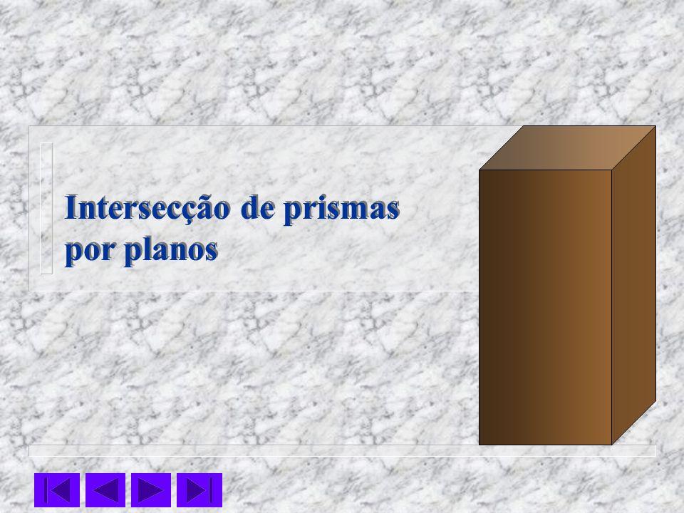 Intersecção de prismas por planos Intersecção de prismas por planos