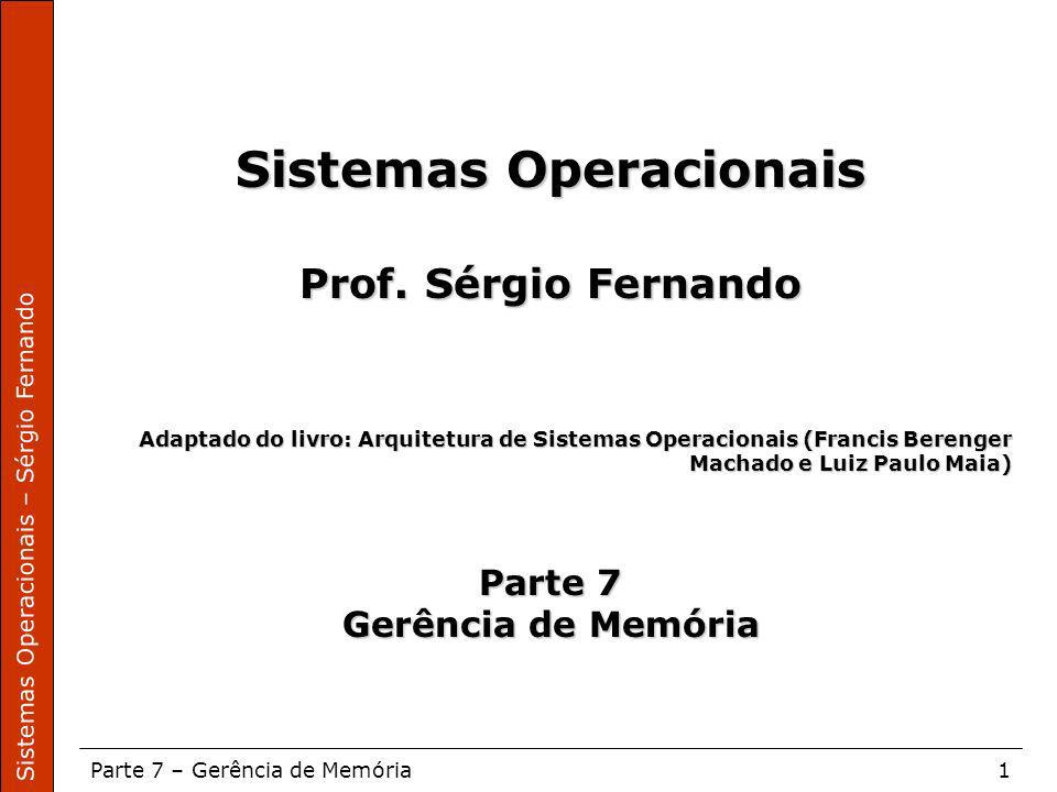 Sistemas Operacionais – Sérgio Fernando Parte 7 – Gerência de Memória1 Sistemas Operacionais Prof. Sérgio Fernando Adaptado do livro: Arquitetura de S
