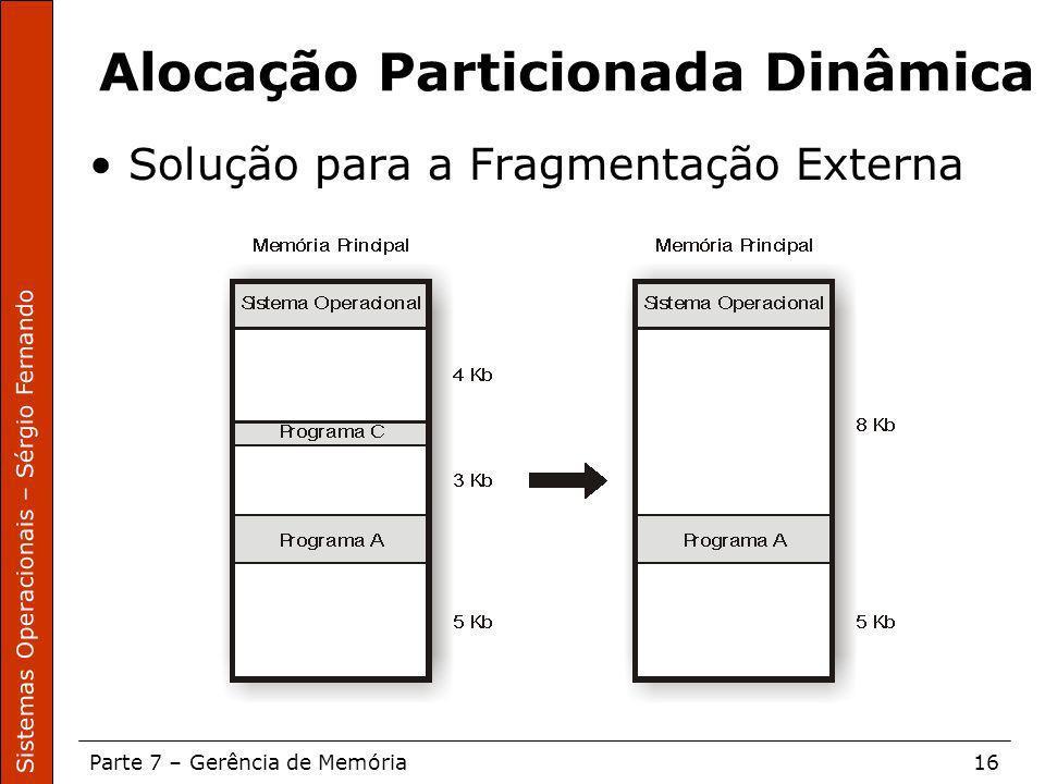 Sistemas Operacionais – Sérgio Fernando Parte 7 – Gerência de Memória16 Alocação Particionada Dinâmica Solução para a Fragmentação Externa