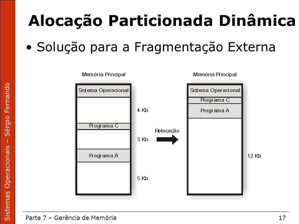 Sistemas Operacionais – Sérgio Fernando Parte 7 – Gerência de Memória17 Alocação Particionada Dinâmica Solução para a Fragmentação Externa