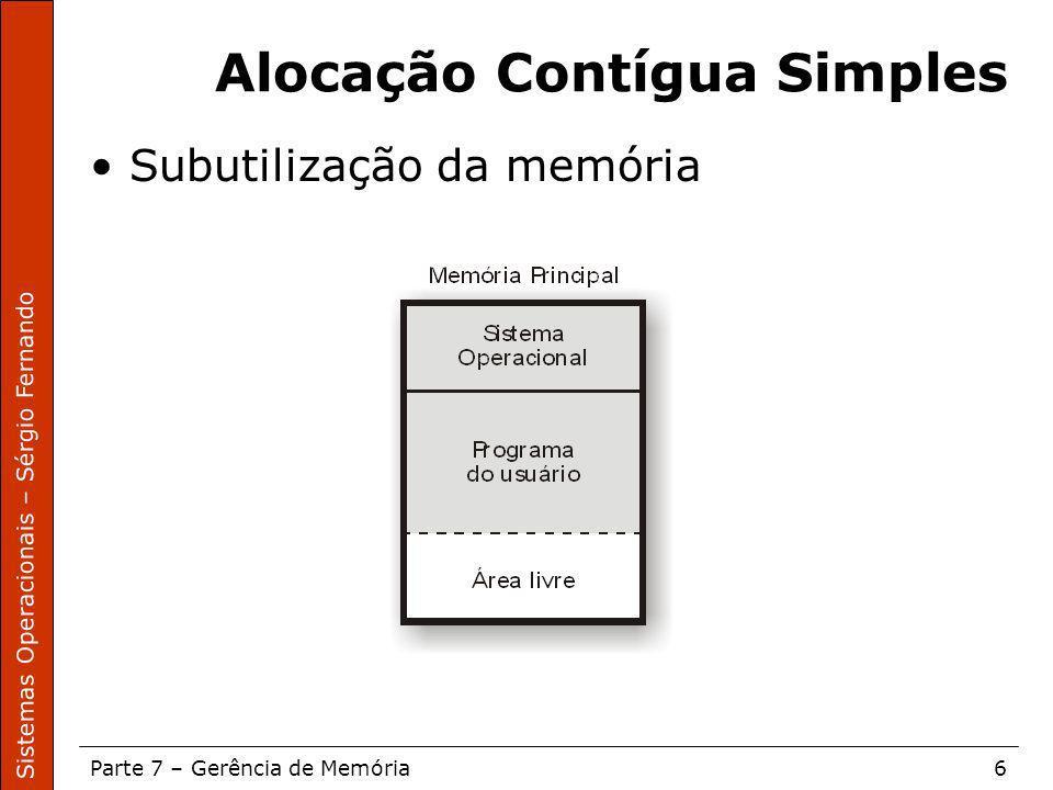 Sistemas Operacionais – Sérgio Fernando Parte 7 – Gerência de Memória6 Alocação Contígua Simples Subutilização da memória