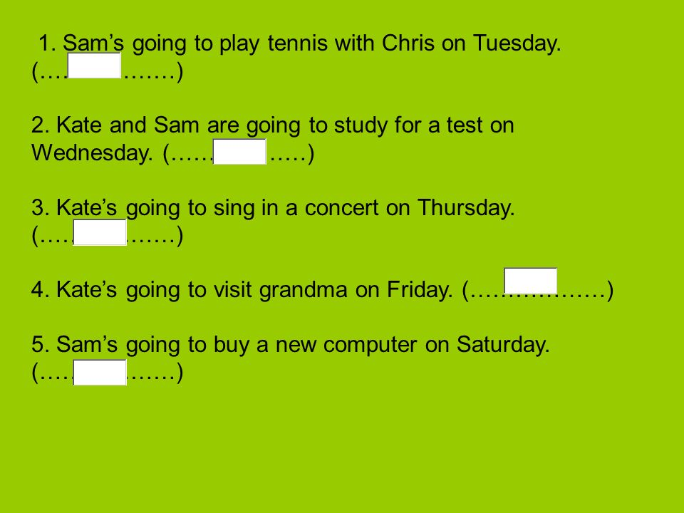 1.Sams going to play tennis with Chris on Tuesday.