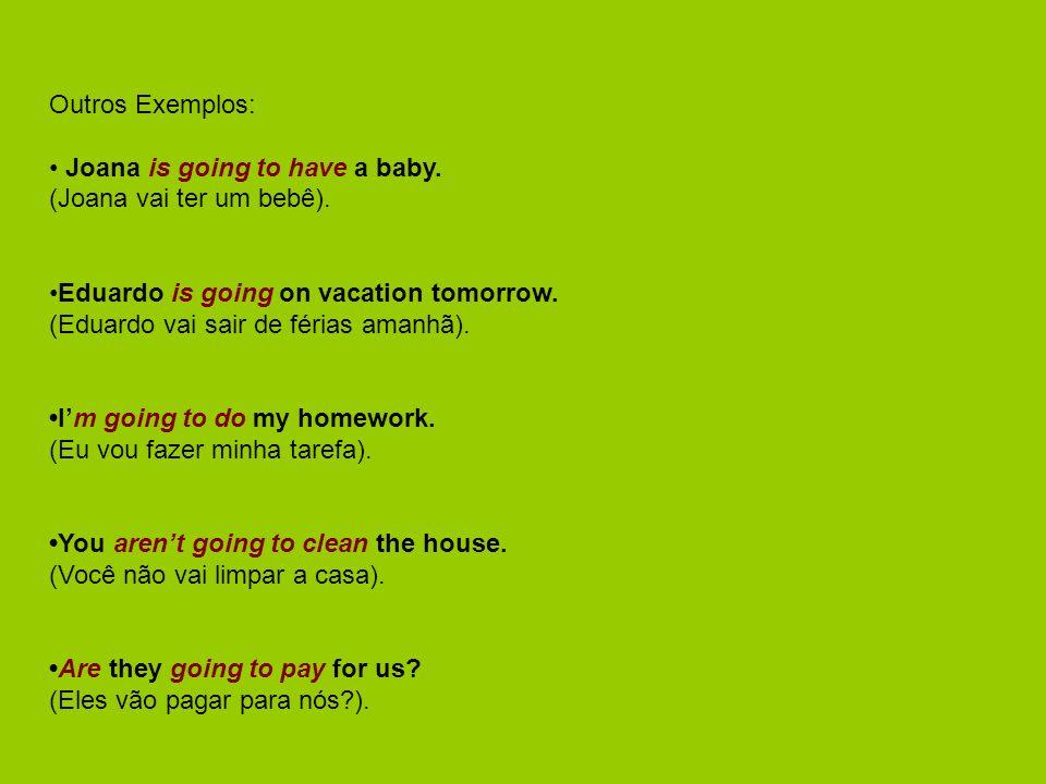 Outros Exemplos: Joana is going to have a baby.(Joana vai ter um bebê).