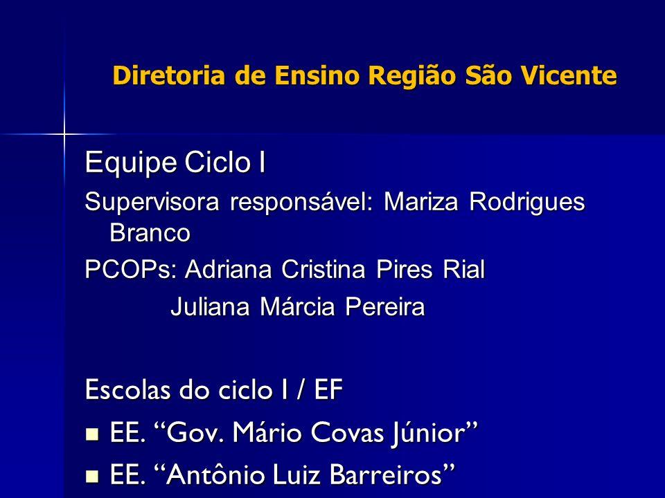 Diretoria de Ensino Região São Vicente Equipe Ciclo I Supervisora responsável: Mariza Rodrigues Branco PCOPs: Adriana Cristina Pires Rial Juliana Márc