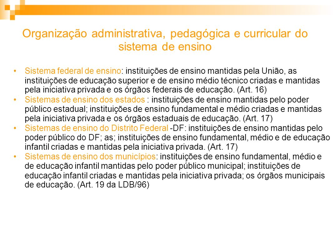 Organização administrativa, pedagógica e curricular do sistema de ensino Sistema federal de ensino: instituições de ensino mantidas pela União, as ins