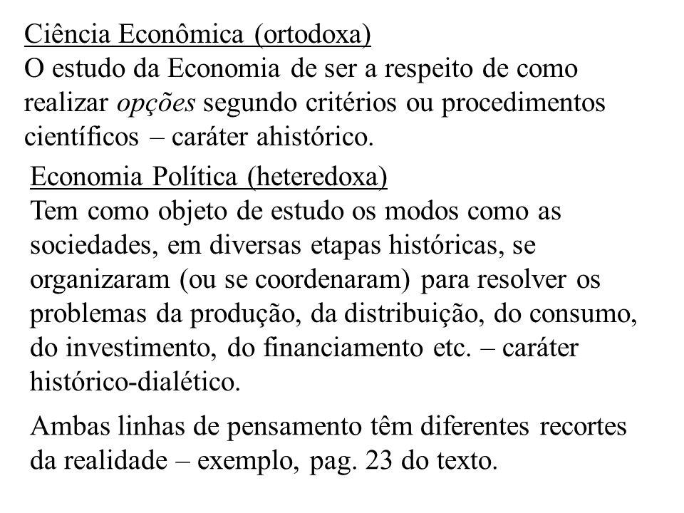 Ciência Econômica (ortodoxa) O estudo da Economia de ser a respeito de como realizar opções segundo critérios ou procedimentos científicos – caráter ahistórico.