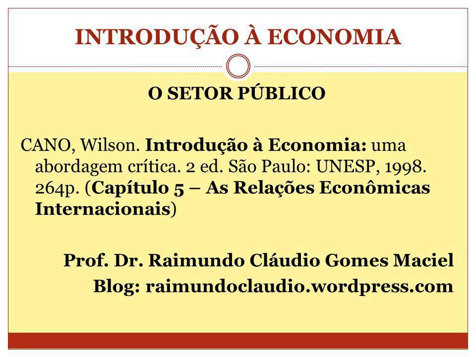 INTRODUÇÃO À ECONOMIA O SETOR PÚBLICO CANO, Wilson. Introdução à Economia: uma abordagem crítica. 2 ed. São Paulo: UNESP, 1998. 264p. (Capítulo 5 – As