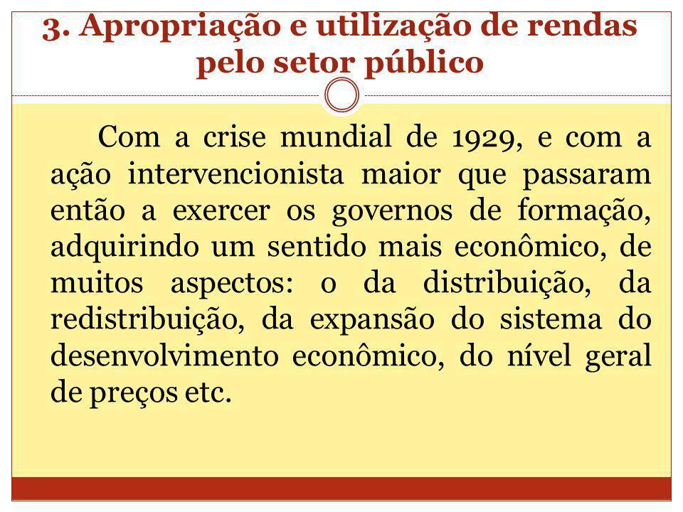 3. Apropriação e utilização de rendas pelo setor público Com a crise mundial de 1929, e com a ação intervencionista maior que passaram então a exercer
