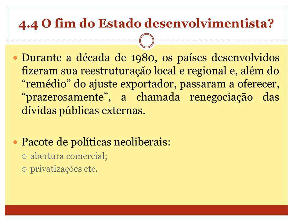 4.4 O fim do Estado desenvolvimentista? Durante a década de 1980, os países desenvolvidos fizeram sua reestruturação local e regional e, além do reméd