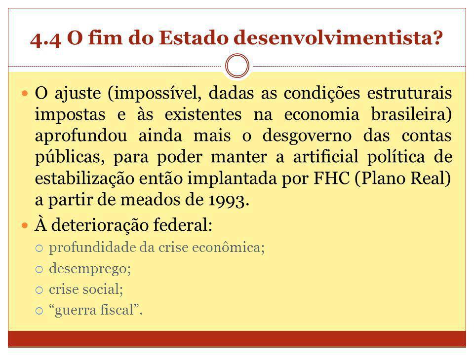 4.4 O fim do Estado desenvolvimentista? O ajuste (impossível, dadas as condições estruturais impostas e às existentes na economia brasileira) aprofund