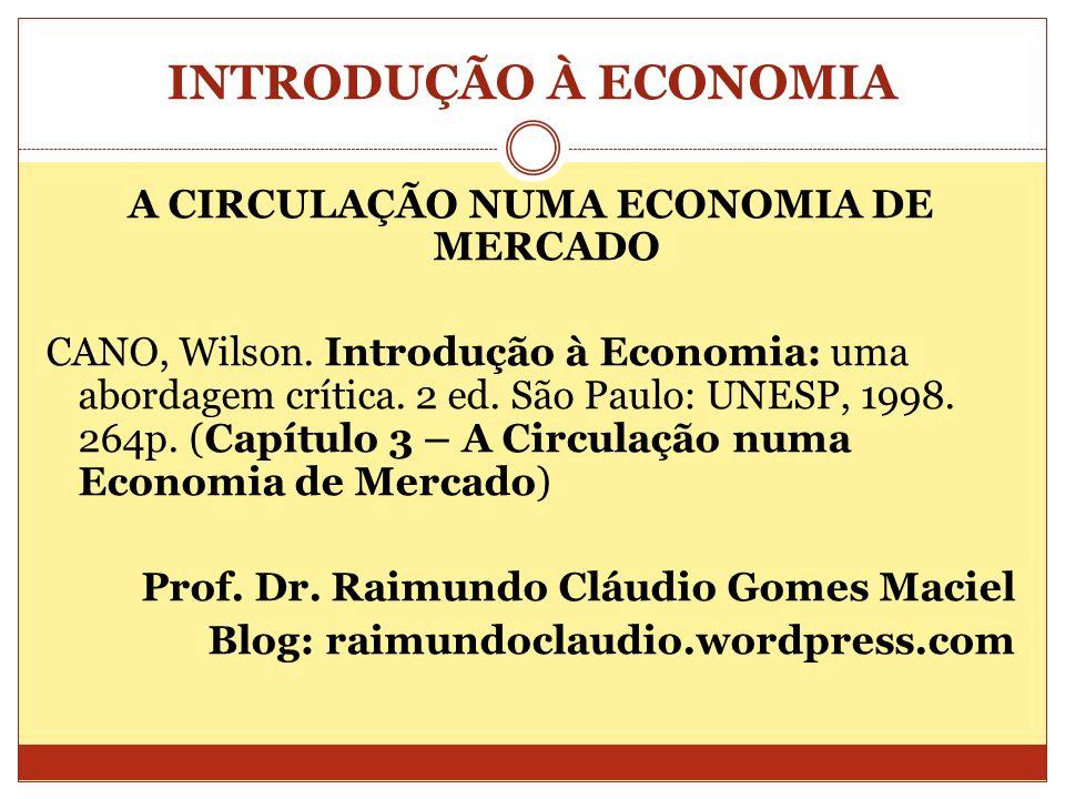INTRODUÇÃO À ECONOMIA A CIRCULAÇÃO NUMA ECONOMIA DE MERCADO CANO, Wilson. Introdução à Economia: uma abordagem crítica. 2 ed. São Paulo: UNESP, 1998.