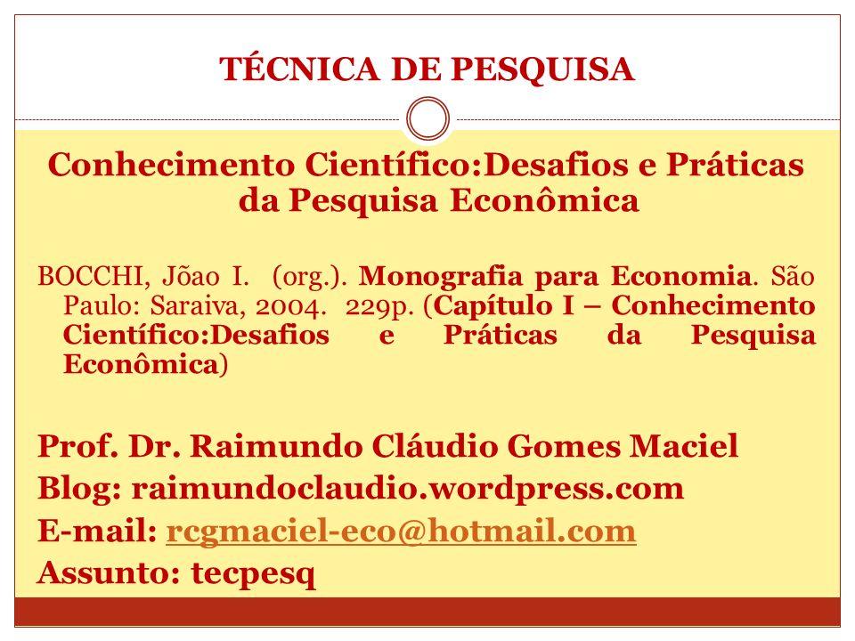 TÉCNICA DE PESQUISA Conhecimento Científico:Desafios e Práticas da Pesquisa Econômica BOCCHI, Jõao I. (org.). Monografia para Economia. São Paulo: Sar