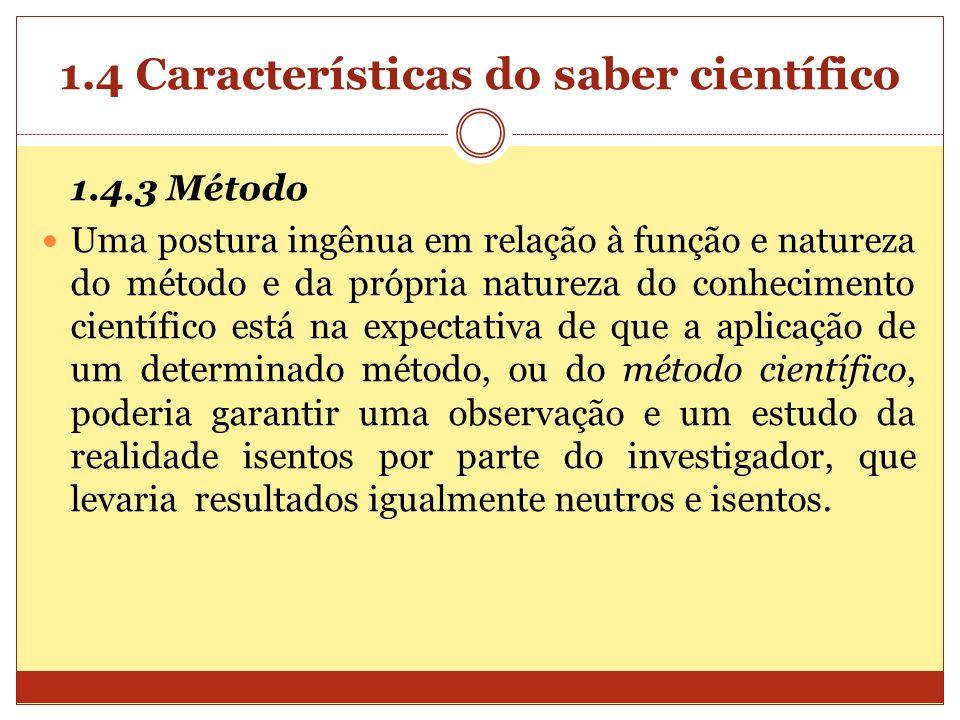 1.4 Características do saber científico 1.4.3 Método Uma postura ingênua em relação à função e natureza do método e da própria natureza do conheciment