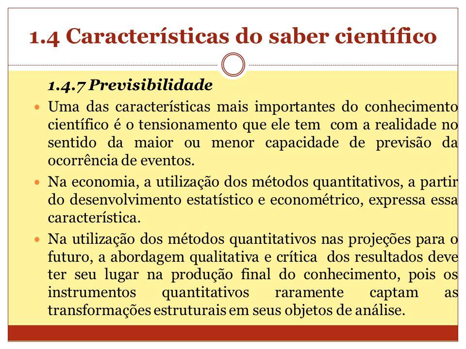 1.4 Características do saber científico 1.4.7 Previsibilidade Uma das características mais importantes do conhecimento científico é o tensionamento qu
