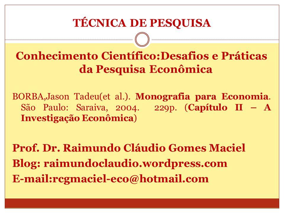 TÉCNICA DE PESQUISA Conhecimento Científico:Desafios e Práticas da Pesquisa Econômica BORBA,Jason Tadeu(et al.). Monografia para Economia. São Paulo: