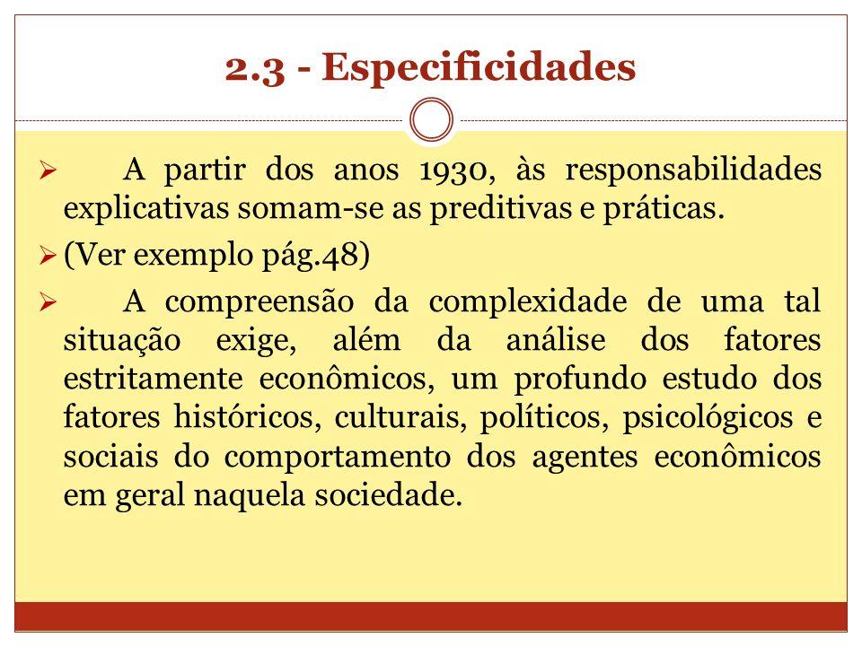 2.3 - Especificidades A partir dos anos 1930, às responsabilidades explicativas somam-se as preditivas e práticas. (Ver exemplo pág.48) A compreensão