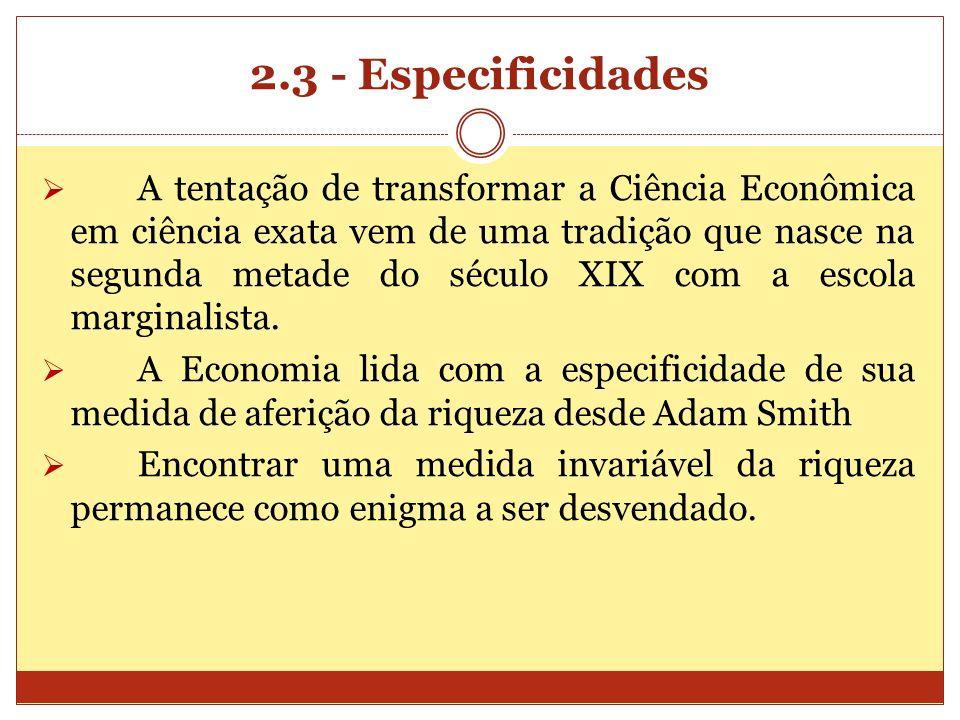 2.3 - Especificidades A tentação de transformar a Ciência Econômica em ciência exata vem de uma tradição que nasce na segunda metade do século XIX com