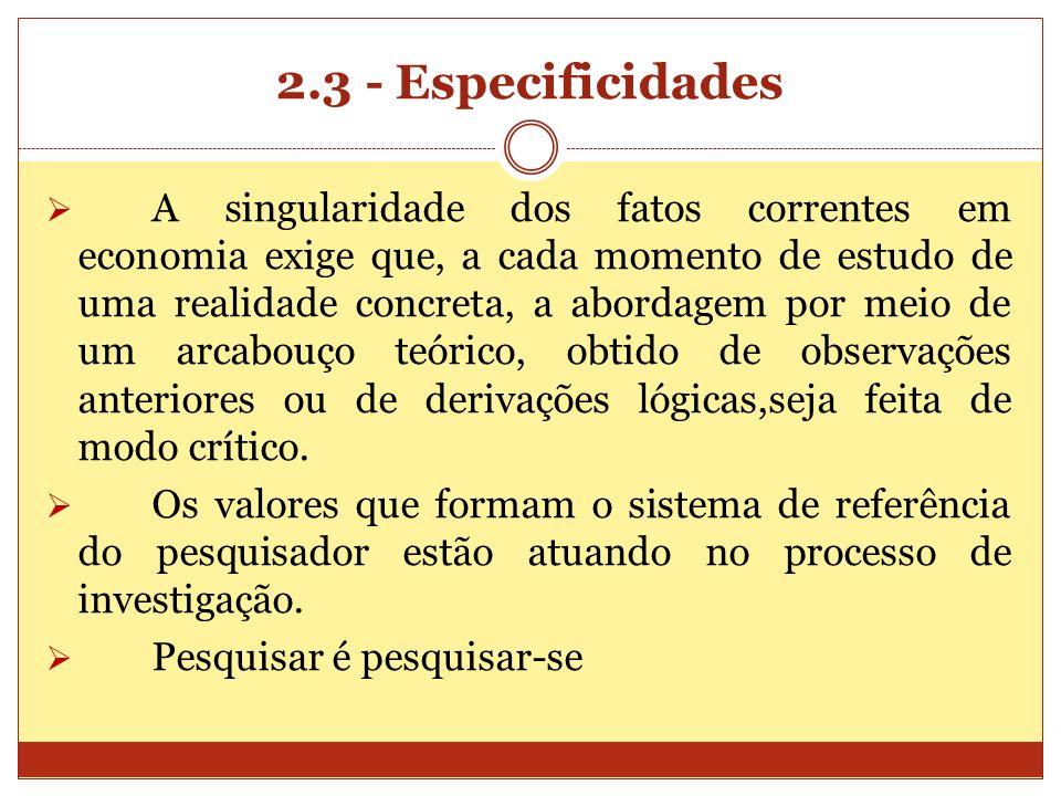 2.3 - Especificidades A singularidade dos fatos correntes em economia exige que, a cada momento de estudo de uma realidade concreta, a abordagem por m